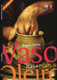 Vaso nas M�os do Oleiro - Pastora �ngela Sirino - Livro