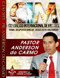 C.I.M - Congresso Internacional de Missões 2013 - Pr Anderson do Carmo