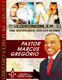 C.I.M - Congresso Internacional de Missões 2013 - Pr Marcus Gregório