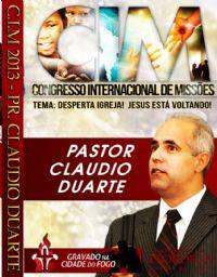 C.I.M - Congresso Internacional de Missões 2013 - Pr Claudio Duarte