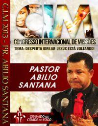 C.I.M - Congresso Internacional de Missões 2013 - Pr Abílio Santana