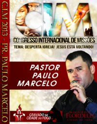 C.I.M - Congresso Internacional de Missões 2013 - Pastor Paulo Marcelo