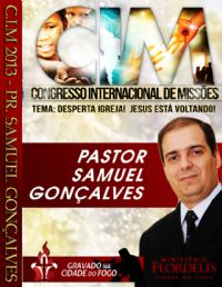 C.I.M - Congresso Internacional de Missões 2013 - Pr Samuel Gonçalves