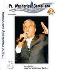 Levando a Glória do Senhor - Pastor Wanderley Carceliano