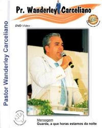 Guarda, a que horas estamos da Noite - Pastor Wanderley Carceliano