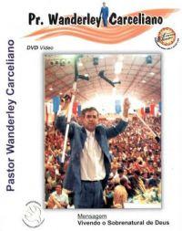 Vivendo o Sobrenatural de Deus - Pastor Wanderley Carceliano