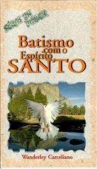 Batismo com o Esp�rito Santo - Pastor Wanderley Carceliano