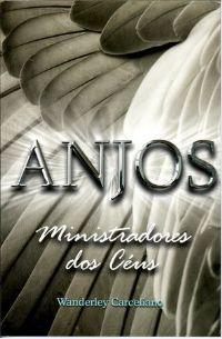 Anjos - Ministradores dos Céus - Pastor Wanderley Carceliano