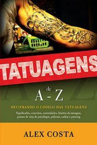 3ª Ed. Tatuagens de A-Z - Pastor Alex Costa - Vidas Marcadas - Livro