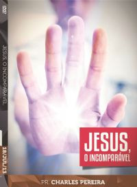 Jesus, o Incompar�vel - Pr. Charles Pereira - Luz da Vida
