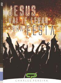 Jesus, vai te Levar para Festa - Pr. Charles Pereira - Luz da Vida