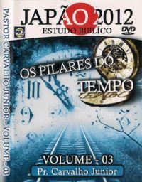 Os Pilares do Tempo - Estudo Bíblico Vol. 3 - Japão 2012 - Pr Carvalho