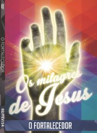 Os Milagres de Jesus - O Fortalecedor - Luz da Vida