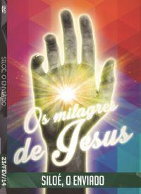 Os Milagres de Jesus - Siloé, o Enviado - Luz da Vida