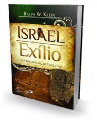 Israel no Ex�lio - Uma Interpreta��o Teol�gica - Ralph W. Klein