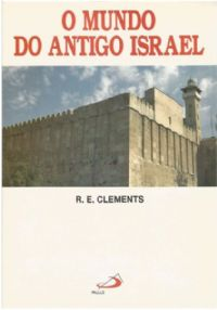 O Mundo do Antigo Israel - R. E. Clements
