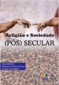 Religião e Sociedade -(Pós) Secular - Wanderley Pereira e Osvaldo Lui