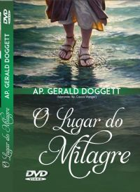 O Lugar do Milagre - Apóstolo Gerald Doggett