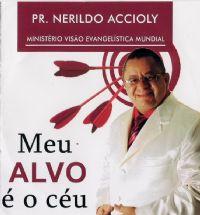 Meu Alvo � o C�u - Pastor Nerildo Accioly