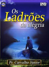 Os Ladrões da Alegria - Pastor Carvalho Junior