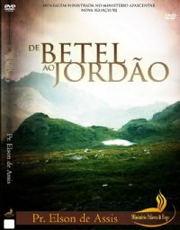 De Betel ao Jordão - Pastor Elson de Assis