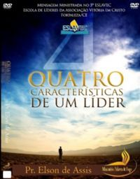 4 Características de um líder - Pastor Elson de Assis