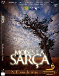 Moisés e a Sarça -  Pastor Elson de Assis