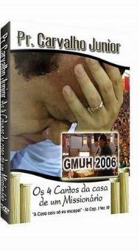 As 4 Colunas da casa de um Mission�rio - Pr Carvalho Junior  GMUH 2006