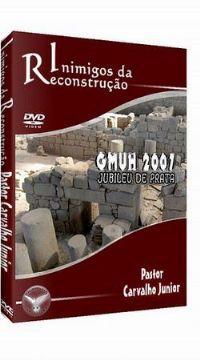 Inimigos da Reconstrução  - Pastor Carvalho Junior - GMUH 2007
