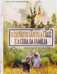 O Espírito Santo, A Cruz e a Cura da família (Santa Ceia) - Ap. Silvio