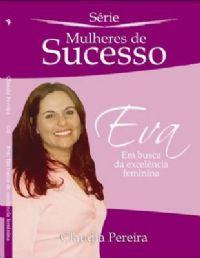 Eva Em busca da excelência Feminina - Bispa Claudia Pereira