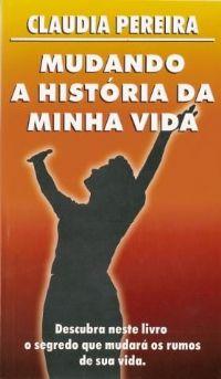 Mudando a Hist�ria da minha Vida - Bispa Claudia Pereira