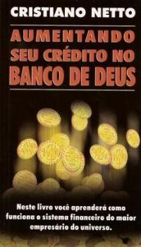 Aumentando seu crédito no Banco de Deus - Bispo Cristiano Netto