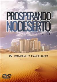 Prosperando no Deserto Vol. 3 - Pr. Wanderley Carceliano