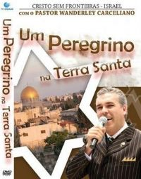 Um Peregrino na Terra Santa - Pastor Wanderley Carceliano