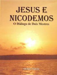 Jesus e Nicodemos - O Di�logo dos Mestres - Pastor Adauto Junior