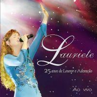 Lauriete 25 anos de Louvor e Adoração ao vivo - Lauriete