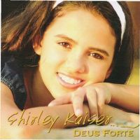 Deus Forte - Shirley Kaiser