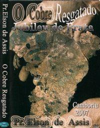 O Bronze Resgatado - Pastor Elson de Assis - GMUH 2007