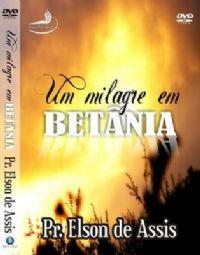 Um Milagre em Bet�nia - Pr Elson de Assis - 12�  Fogo para o Brasil