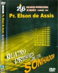 Quatro  Pris�es de um Sonhador - Pastor Elson de Assis - GMUH 2008