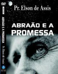 Abr�ao e a Promessa - Pastor Elson de Assis