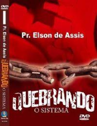 Quebrando o Sistema - Pastor Elson de Assis