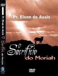 Sacrifício de Moriah - Pastor Elson de Assis