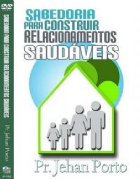 Sabedoria para Construir Relacionamentos Saud�veis -Pastor Jehan Porto