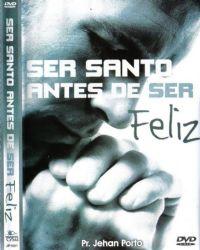 Ser Santo antes de ser Feliz - Pastor Jehan Porto