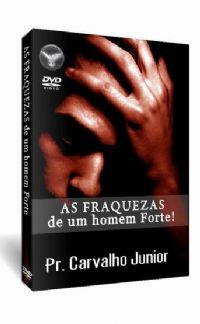 As Fraquezas de um Homem Forte - Pastor Carvalho Junior