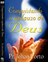 Conquistando o Aplauso de Deus - Pastor Jehan Porto
