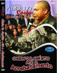 Cheios do Esp�rito at� o Arrebatamento - Pr Adeildo Costa  - GMUH 2009