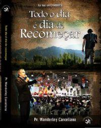 Todo dia é dia de Recomeçar  - Pastor Wanderley Carceliano